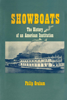 Showboats: The History of an American Institution - Graham, Philip, Professor