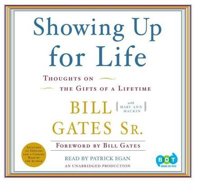 Showing Up for Life: Reflections of the Gifts of a Lifetime - Gates, Bill Sr, and Mackin, Mary Ann, and Egan, Patrick (Read by)