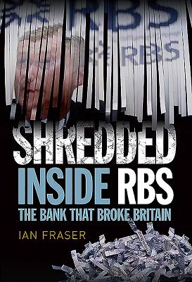 Shredded: The Rise and Fall of the Royal Bank of Scotland - Fraser, Ian