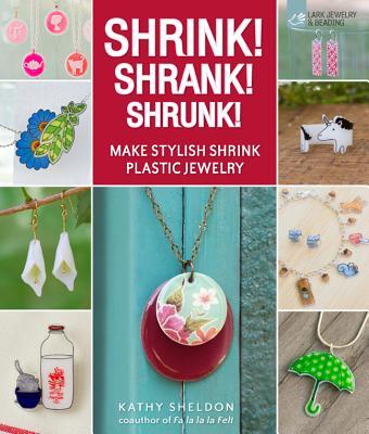 Shrink! Shrank! Shrunk!: Make Stylish Shrink Plastic Jewelry - Sheldon, Kathy