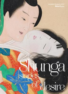 Shunga: Stages of Desire - Eichman, Shawn (Text by), and Salel, Stephen (Text by), and Jost, Stephen (Foreword by)