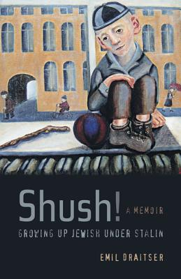 Shush! Growing Up Jewish Under Stalin: A Memoir - Draitser, Emil