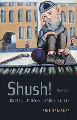 Shush! Growing Up Jewish Under Stalin: A Memoir - Draitser, Emil