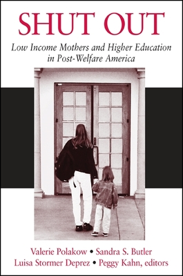 Shut Out: Low Income Mothers and Higher Education in Post-Welfare America - Polakow, Valerie (Editor)