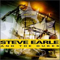 Shut Up and Die Like an Aviator - Steve Earle & the Dukes