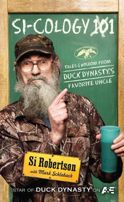 Si-Cology 1: Tales & Wisdom from Duck Dynasty's Famous Uncle - Robertson, Si, and Schlabach, Mark
