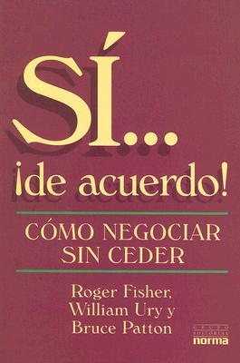 Si... !De Acuerdo!: Como Negociar Sin Ceder - Patton, Bruce, and Ury, William, B.A., M.A., Ph.D., and Fisher, Roger