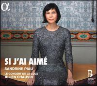 Si j'ai Aimé - Sandrine Piau (soprano); Le Concert de la Loge; Julien Chauvin (conductor)