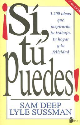 Si, Tu Puedes !: 1.200 Ideas Que Inspiraran Tu Trabajo, Tu Hogar y Tu Felicidad - Deep, Sam, and Sussman, Lyle, Ph.D.