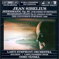 Sibelius: Everyman Op. 83; Belshazzar's Feast Op. 51; The Countess's Portrait - Leena Saarenpaa (piano); Lilli Paasikivi (mezzo-soprano); Pauli Pietilainen (organ); Petri Lehto (tenor);...