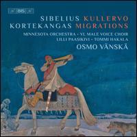 Sibelius: Kullervo; Kortekangas: Migrations - Lilli Paasikivi (mezzo-soprano); Tommi Hakala (baritone); Ylioppilaskunnan Laulajat (choir, chorus); Minnesota Orchestra;...