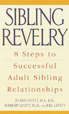 Sibling Revelry: 8 Steps to Successful Adult Sibling Relationships - Levitt, Jo Ann, and Levitt, Marjory, and Levitt, Joel