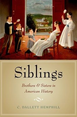 Siblings: Brothers and Sisters in American History - Hemphill, C. Dallett