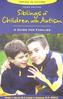 Siblings of Children with Autism: A Guide for Families - Harris, Sandra L, PH.D., and Glasberg, Beth A, PHD
