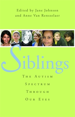 Siblings: The Autism Spectrum Through Our Eyes - Johnson, Jane, and Van Rensselaer, Anne