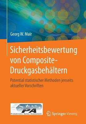 Sicherheitsbewertung Von Composite-Druckgasbehaltern: Potential Statistischer Methoden Jenseits Aktueller Vorschriften - Mair, Georg W