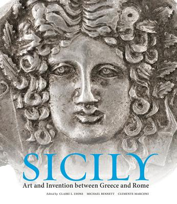 Sicily: Art and Invention Between Greece and Rome - Lyons, Claire L (Editor), and Bennett, Michael (Editor), and Marconi, Clemente (Editor)