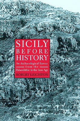 Sicily Before History: An Archaeological Survey from the Palaeolithic to the Iron Age - Leighton, Robert