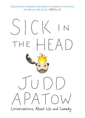 Sick in the Head: Conversations About Life and Comedy - Apatow, Judd