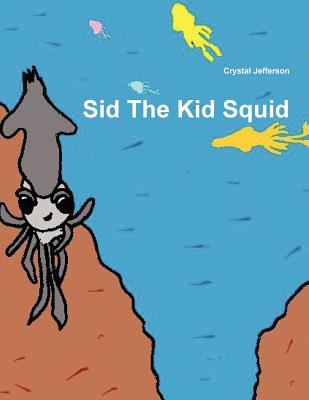 Sid the Kid Squid - Jefferson, Crystal