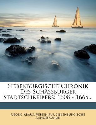Siebenburgische Chronik Des Schassburger Stadtschreibers: 1608 - 1665... - Kraus, Georg