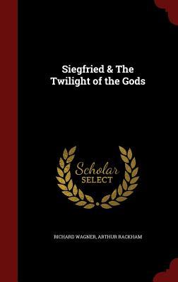 Siegfried & the Twilight of the Gods - Wagner, Richard, and Rackham, Arthur