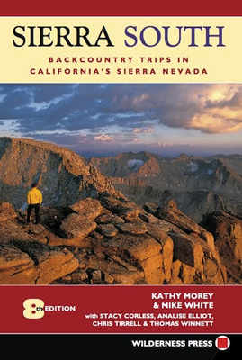 Sierra South: Backcountry Trips in California's Sierra Nevada - Morey, Kathy, and White, Mike, and Corless, Stacey
