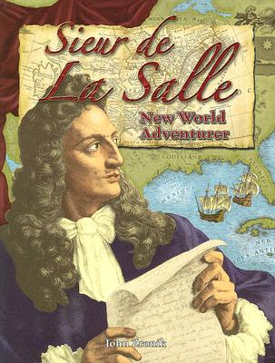 Sieur de La Salle: New World Adventurer - Zronik, John Paul