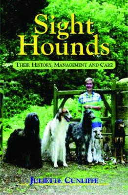 Sight Hounds: Their History, Management and Care - Cunliffe, Juliette