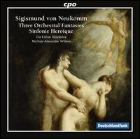 Sigismund von Neukomm: Three Orchestral Fantasies; Sinfonie Heroïque - Akademie für Alte Musik, Berlin; Michael Alexander Willens (conductor)