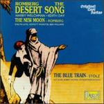 Sigmund Romberg: The Desert Song; The New Moon; Robert Stolz: The Blue Train