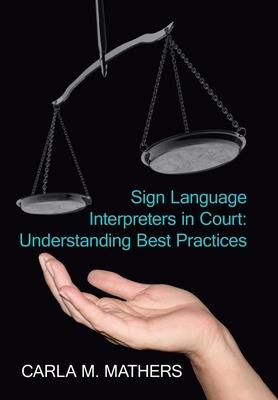 Sign Language Interpreters in Court: Understanding Best Practices - Mathers, Carla M