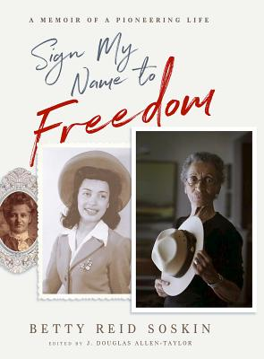 Sign My Name to Freedom: A Memoir of a Pioneering Life - Reid Soskin, Betty