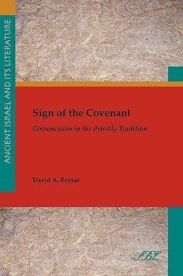 Sign of the Covenant: Circumcision in the Priestly Tradition - Bernat, David A