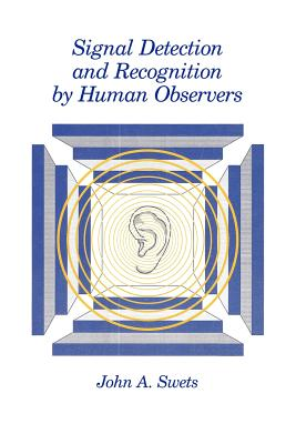 Signal Detection and Recognition by Human Observers - Swets, John a (Editor)