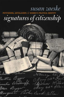 Signatures of Citizenship: Petitioning, Antislavery, and Women's Political Identity - Zaeske, Susan