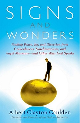 Signs and Wonders: Finding Peace, Joy, and Direction from Coincidences, Synchronicities, and Angel Murmurs--And Other Ways God Speaks - Gaulden, Albert Clayton