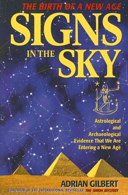Signs in the Sky: Astrological and Archaeological Evidence That We Are Entering a New Age - Gilbert, Adrian