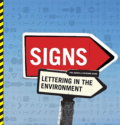 Signs: Lettering in the Environment - Baines, Phil, and Dixon, Catherine