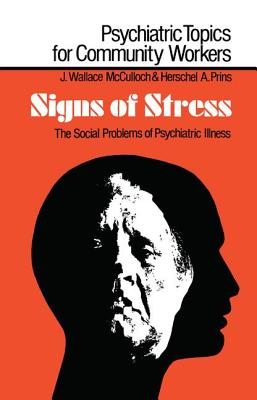 Signs of Stress: The Social Problems of Psychiatric Illness - McCulloch, J. Wallace