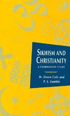 Sikhism & Christianity: A Comparative Study - Cole, W Owen, and Sambhi, Piara S