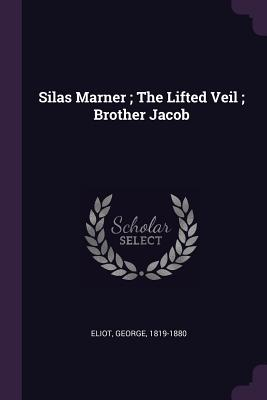 Silas Marner; The Lifted Veil; Brother Jacob - Eliot, George