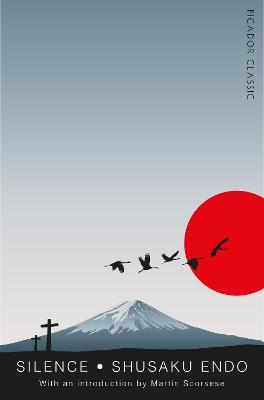Silence: Picador Classic - Endo, Shusaku, and Johnston, William (Translated by), and Scorsese, Martin (Introduction by)