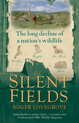 Silent Fields: The Long Decline of a Nation's Wildlife - Lovegrove, Roger