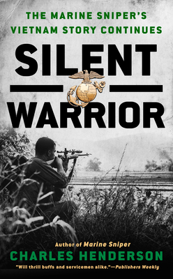 Silent Warrior: The Marine Sniper's Story Vietnam Continues - Henderson, Charles