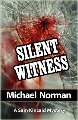 Silent Witness: A Sam Kincaid Mystery - Norman, Michael