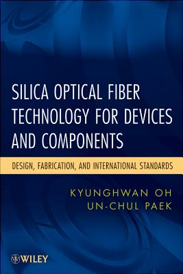 Silica Optical Fiber Technology for Device and Components: Design, Fabrication, and International Standards - Oh, Kyunghwan