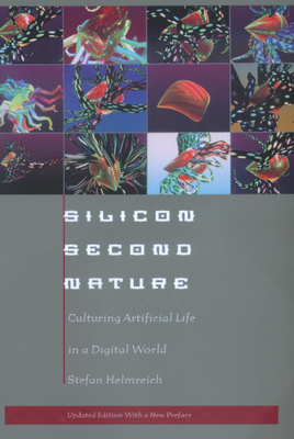 Silicon Second Nature: Culturing Artificial Life in a Digital World - Helmreich, Stefan