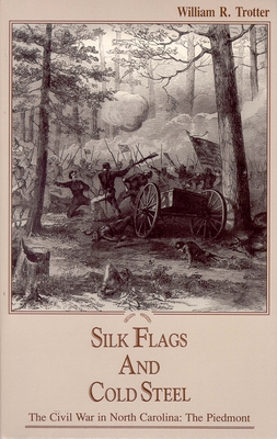 Silk Flags and Cold Steel: The Piedmont - Trotter, William R.