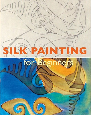 Silk Painting for Beginners - Morgades, Concha, and Manchon, David (Photographer)